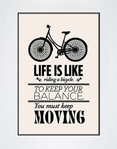 LIFE IS LIKE riding a bicycle. To Keep BALANCE, You must kee