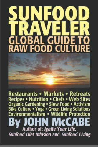 Sunfood Traveler: Guide to Raw Food Culture, Restaurants, Recipes, Nutrition, Sustainable Living, and the Restoration of Nature 51c1HyKZd 2BL
