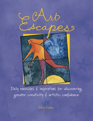 Art Escapes: Daily Exercises & Inspirations for Discovering Greater Creativity & Artistic Con fidence