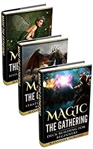 Magic The Gathering: 3 Manuscripts - Rules and Getting Started, Strategy Guide, Deck Building For Beginners (MTG, Deck Building, Strategy)