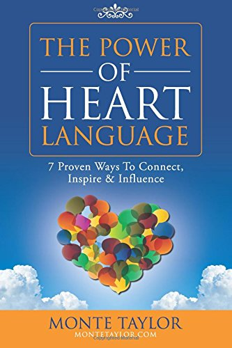 The Power of Heart Language: 7 Proven Ways To Connect, Inspire & Influence ebook