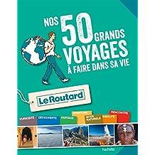 Guide du Routard les 50 voyages à faire dans sa vie (French Edition)