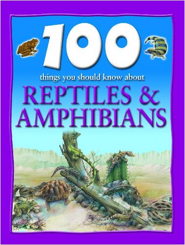 Read Online 100 Things You Should Know About Reptiles & Amphibians pdf