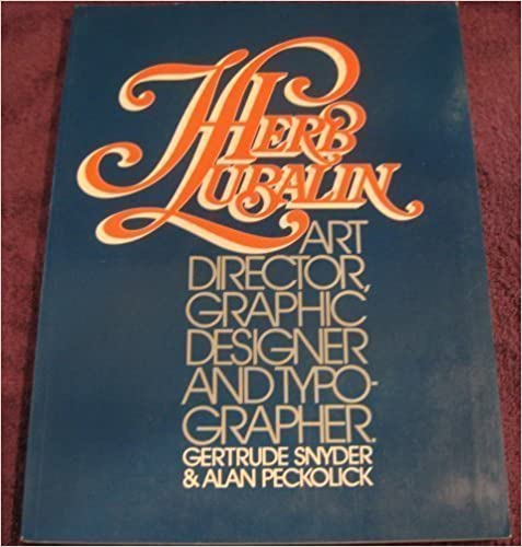 Herb Lubalin: Art Director, Graphic Designer & Typographer by Gertrude Snyder and Alan Peckolick (1985-03-15)