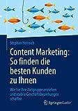 Content Marketing: So finden die besten Kunden zu Ihnen: Wie Sie Ihre Zielgruppe anziehen und stabile Geschäftsbeziehungen schaffen