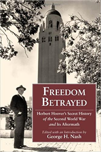 Freedom-Betrayed:-Herbert-Hoover's-Secret-History-of-the-Second-World-War-and-Its-Aftermath