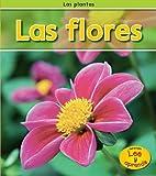 Las flores (Las plantas) (Spanish Edition)
