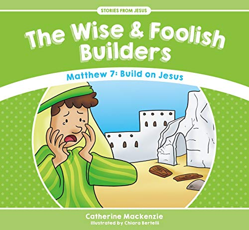 The Wise And Foolish Builders: Matthew 7: Build on Jesus (Stories from Jesus)]()