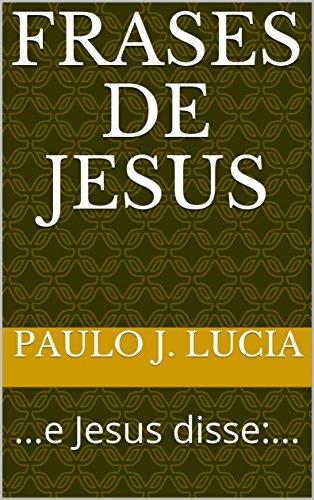 Frases De Jesus E Jesus Disse Ebook Paulo J Lucia Amazon