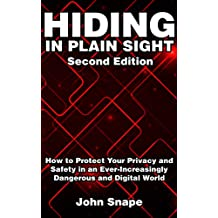 Hiding in Plain Sight: How to Protect Your Privacy and Safety in an Ever-Increasingly Dangerous and Digital World