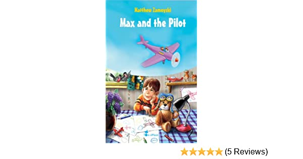 Max and the Pilot - An Illustrated Tale for Kids (Excellent for Bedtime & Young Readers)