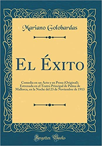 El Éxito: Comedia en un Acto y en Prosa Original ; Estrenada en el ...