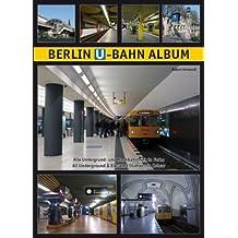 Berlin U-Bahn Album: Alle 192 Untergrund- und Hochbahnhöfe in Farbe