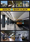 Berlin U-Bahn Album: All 192 Underground and Elevated Stations in Colour (Urban Transport in Germany) (English and German Edition)