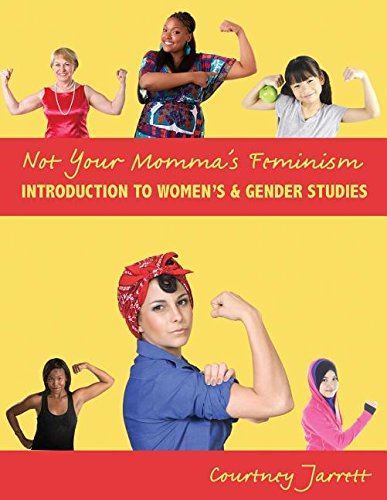 Not Your Momma's Feminism: Introduction to Women's AND Gender Studies