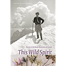 This Wild Spirit: Women in the Rocky Mountains of Canada