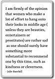 I am firmly of the opinion that women who make a lot of effort to hang onto their looks in middle age (unless they are beauties, entertainers or prostitutes) are rather sad, as one should surely have something more substantial to recommend on...