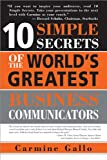 10 Simple Secrets of the World's Greatest Business Communicators, Carmine Gallo, 1402206968