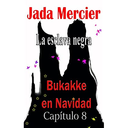 LA ESCLAVA NEGRA: Bukakke en Navidad (Spanish Edition)