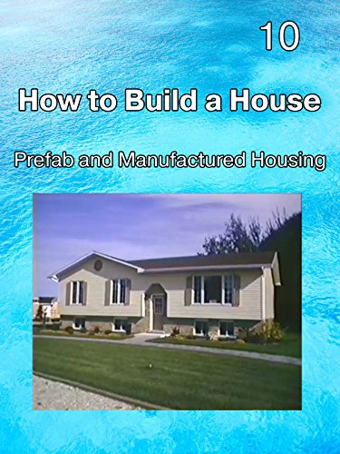 How to Build a House 10 Prefab and Manufactured Housing