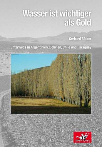 Wasser ist wichtiger als Gold: unterwegs in Argentinien, Bolivien, Chile und Paraguay
