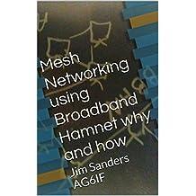 Mesh Networking using Broadband Hamnet why and how: Jim Sanders AG6IF