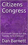 The author of Citizens Congress lays out a bold plan to change the structure of the U.S. Congress.  Through a Constitutional Amendment we would shift the balance of power from the political parties, lobbyists, and moneyed interests that currently con...