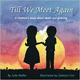 Till We Meet Again: A children's book about death and grieving: Julie Muller, Camryn Cox: 9780995204201: Amazon.com: Books