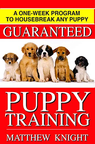 Puppy Training: A One-Week Program To Housebreak Your Puppy -  GUARANTEED (Updated And Revised 2016)