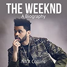 The Weeknd: A Biography Audiobook by Nick Collins Narrated by Doug Cooper