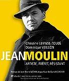 Jean Moulin : Artiste, préfet, résistant 1899-1943