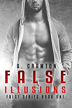False Illusions (False Series Book 1) by [Cramton, A.]