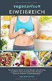vegetarisch EIWEIßREICH: fleischlos den Körper in Form bringen mit schnellen, proteinreichen und vegetarischen Rezepten für mehr Definition und Muskelaufbau