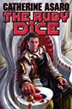 The Ruby Dice, Catherine Asaro, 1416555145