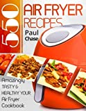 img - for 550 Air Fryer Recipes: Amazingly Tasty & Healthy Air Fryer Cookbook book / textbook / text book
