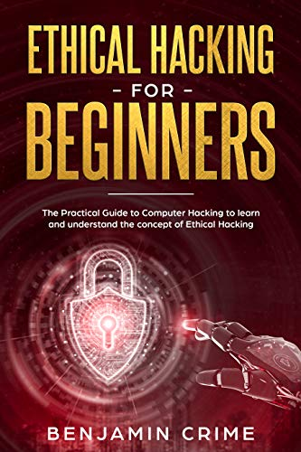 Ethical Hacking For Beginners: The Practical Guide to Computer Hacking to Learn and Understand the Concept of Ethical Hacking Reader