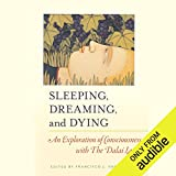 Sleeping, Dreaming, and Dying: An Exploration of Consciousness with the Dalai Lama