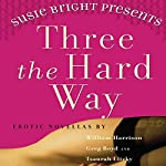 Susie Bright Presents: Three The Hard Way: Erotica Novellas by William Harrison, Greg Boyd, and Tsaurah Litzky | Susie Bright (editor),William Harrison,Greg Boyd,Tsaurah Litzky