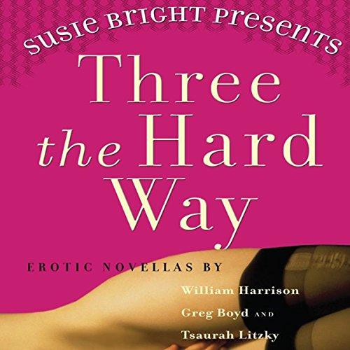 Susie Bright Presents: Three The Hard Way: Erotica Novellas by William Harrison, Greg Boyd, and Tsaurah Litzky