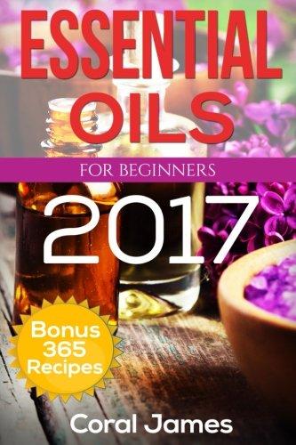 Essential Oils: Essential Oils For Beginners: Essential Oils: Bonus 365 Essential Oil Recipes