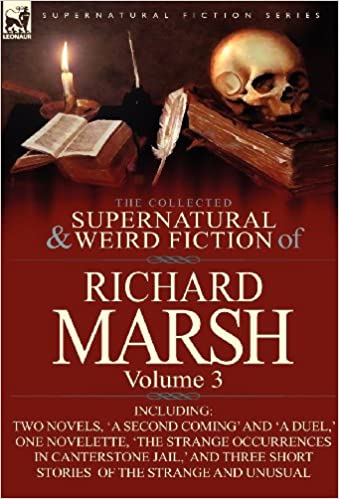 Book The Collected Supernatural and Weird Fiction of Richard Marsh: Volume 3-Including Two Novels, 'a Second Coming' and 'a Duel, ' One Novelette, 'The Str