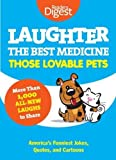 Laughter, The Best Medicine: Those Lovable Pets: Reader s Digest Funniest Pet Jokes, Quotes, and Cartoons