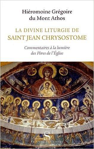 La divine liturgie de saint Jean Chrysostome : Commentaires à la lumière des Pères de l'Eglise