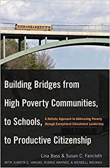 Book Building Bridges from High Poverty Communities, to Schools, to Productive Citizenship: A Holistic Approach to Addressing Poverty through Exceptional Educational Leadership Education Management