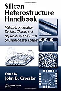 Silicon Heterostructure Handbook: Materials, Fabrication, Devices, Circuits and Applications of SiGe and Si Strained-Layer Epitaxy