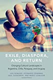 img - for Exile, Diaspora, and Return: Changing Cultural Landscapes in Argentina, Chile, Paraguay, and Uruguay book / textbook / text book