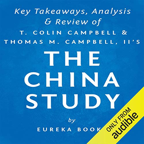 The China Study: The Most Comprehensive Study of Nutrition Ever Conducted and the Startling Implications for Diet: Key Takeaways, Analysis & Review
