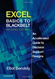 Excel Basics to Blackbelt : An Accelerated Guide to Decision Support Designs, Bendoly, Elliot, 1107625521