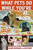 What Pets Do While You're at Work, Jason Bergund and Bev West, 1416547568