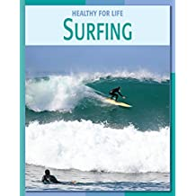 Surfing (21st Century Skills Library: Healthy for Life)